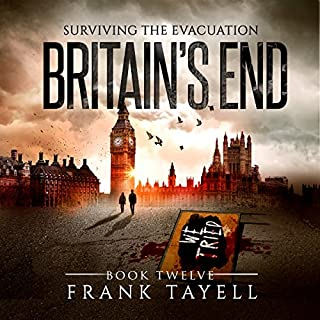 Surviving the Evacuation, Book 12     Britain's End              By:                                                                                                                                 Frank Tayell                               Narrated by:                                                                                                                                 Tim Bruce                      Length: 11 hrs and 18 mins     47 ratings     Overall 4.6