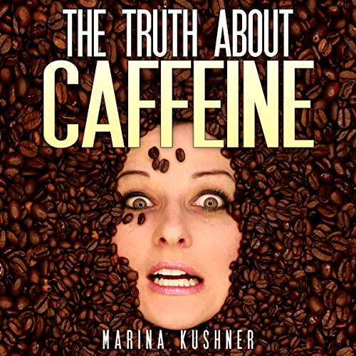 The Truth About Caffeine audiobook cover art
