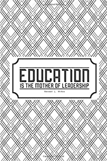 """Education is the mother of leadership: Teachers Appreciation Gift, Ruled Memory Book To Write In with Inspirational Quotes, Keepsake, Journal Lined ... 6""""x9"""" Softback (Teachers Gift) (Volume 74)"""