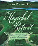 The Magickal Retreat: Making Time for Solitude, Intention and Rejuvenation