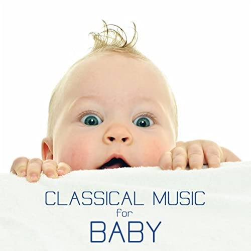 Classical Music for Baby: Classical Soothing Sounds for Babies and