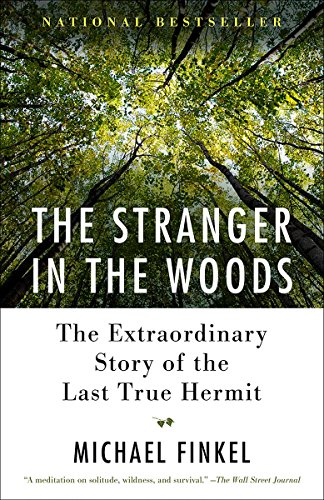 Compare Textbook Prices for The Stranger in the Woods: The Extraordinary Story of the Last True Hermit Reprint Edition ISBN 9781101911532 by Finkel, Michael