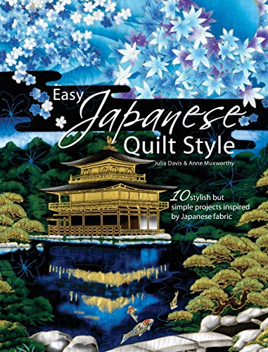 Easy Japanese Quilt Style: 10 Stylish but Simple Projects Inspired by Japanese Fabric