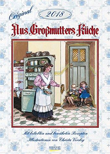 Aus Großmutters Küche 2018: Wandkalender mit Rezepten und nostalgischen Bildern. Küchenkalender DIN A3 mit Foliendeckblatt.