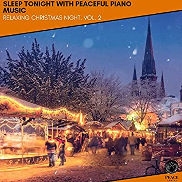 Sleep Tonight With Peaceful Piano Music - Relaxing Christmas Night, Vol. 2