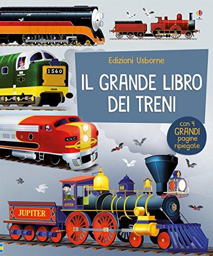 Il grande libro dei treni. Ediz. a colori