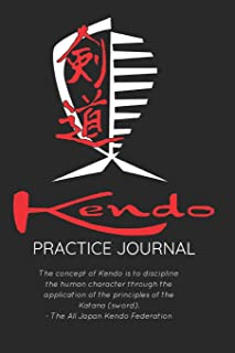 Kendo Practice Journal: A Japanese Martial Art Notebook for Skills, Techniques & More: Keep Track of What You Are Learning...