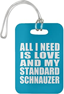 All I Need is Love and My Standard Schnauzer - Luggage Tag Bag-gage Suitcase Tag Durable - Dog Pet Owner Lover Friend Memorial Turquoise Birthday Anniversary Valentine's Day Easter