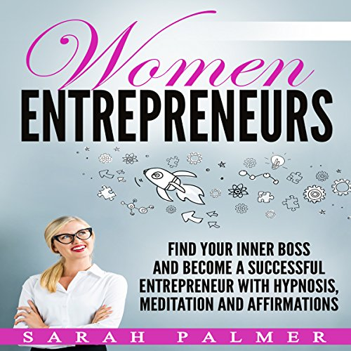 Women Entrepreneurs: Find Your Inner Boss and Become a Successful Entrepreneur with Hypnosis, Meditation and Affirmations                   By:                                                                                                                                 Sarah Palmer                               Narrated by:                                                                                                                                 Jason Kappus                      Length: 3 hrs and 30 mins     Not rated yet     Overall 0.0