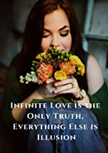 Infinite Love is the Only Truth, Everything Else is Illusion: Only love (English Edition)