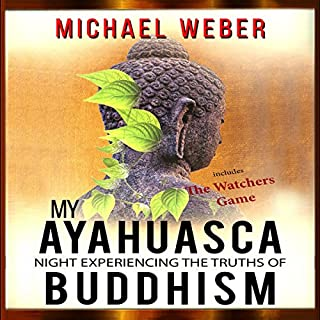 My Ayahuasca Night Experiencing the Truths of Buddhism audiobook cover art