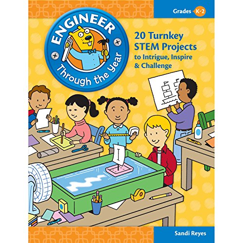 Engineer Through The Year 20 Turnkey Stem Projects To Intrigue Inspire Challenge Grades K 2