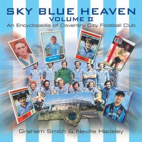 Sky Blue Heaven Volume II An Encyclopedia of Coventry City FC