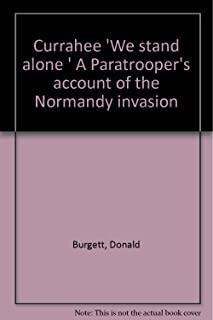 Currahee! 'We stand alone!' A paratrooper's account of the Normandy invasion