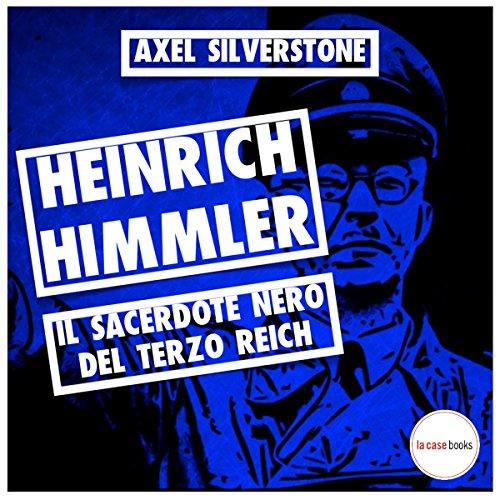 Heinrich Himmler, il sacerdote nero del Terzo Reich (I Signori della Guerra) | Axel Silverstone