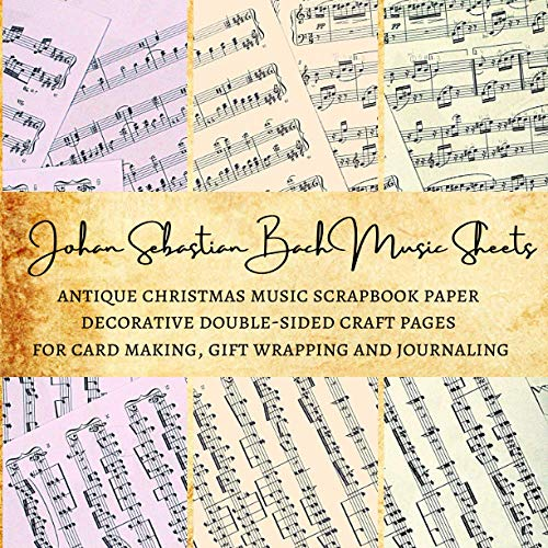 Johan Sebastian Bach Music Sheets | Antique Christmas Music Scrapbook Paper | Decorative Double-Sided Craft Pages for Card Making, Gift Wrapping and ... Premium Scrapbooking Sheets for Crafters