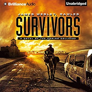 Survivors: A Novel of the Coming Collapse                   By:                                                                                                                                 James Wesley Rawles                               Narrated by:                                                                                                                                 Dick Hill                      Length: 13 hrs and 36 mins     1,499 ratings     Overall 4.0