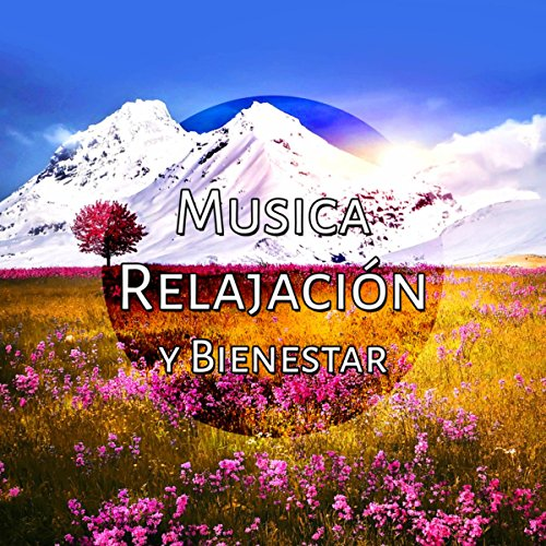 Musica Relajación y Bienestar - Musica de Fondo, Relaxar, Yoga, Música de Spa, Naturaleza, Mantras, Música para Dormir