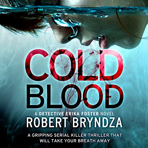 Cold Blood     Detective Erika Foster, Book 5              By:                                                                                                                                 Robert Bryndza                               Narrated by:                                                                                                                                 Jan Cramer                      Length: 9 hrs and 34 mins     298 ratings     Overall 4.6