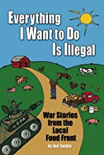 [Joel Salatin] Everything I Want to Do is Illegal: War Stories from The Local Food Front-Paperback
