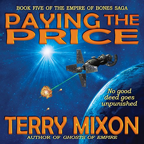 Paying the Price     The Empire of Bones Saga, Book 5              By:                                                                                                                                 Terry Mixon                               Narrated by:                                                                                                                                 Veronica Giguere                      Length: 11 hrs and 13 mins     2 ratings     Overall 4.5