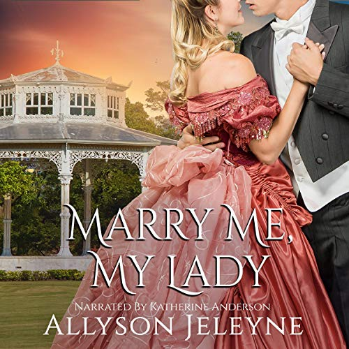 Marry Me, My Lady Audiobook By Allyson Jeleyne cover art