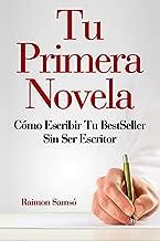 Tu Primera Novela: Como escribir tu Best Seller sin ser escritor (Spanish Edition)