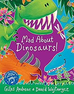 Mad About Dinosaurs! by [Giles Andreae, David Wojtowycz]