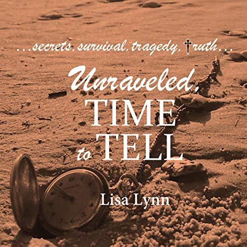 Unraveled, Time to Tell Audiobook By Lisa Lynn cover art