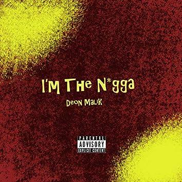 I'm the Nigga