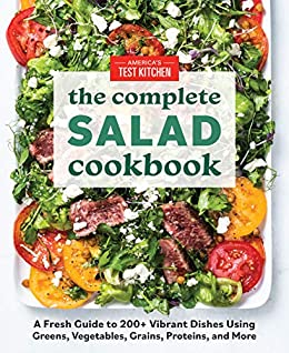 The Complete Salad Cookbook: A Fresh Guide to 200+ Vibrant Dishes Using Greens, Vegetables, Grains, Proteins, and More (The Complete ATK Cookbook Series) by [America's Test Kitchen]