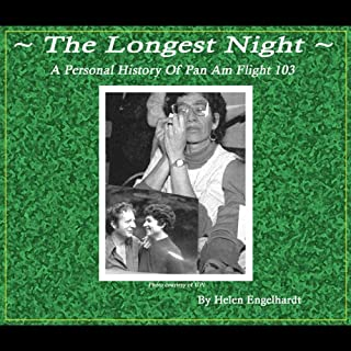 The Longest Night     A Personal History of Pan Am 103              By:                                                                                                                                 Helen Engelhardt                               Narrated by:                                                                                                                                 Helen Engelhardt                      Length: 6 hrs and 24 mins     7 ratings     Overall 3.3