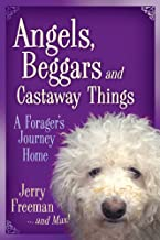 Angels, Beggars and Castaway Things: A Forager's Journey Home