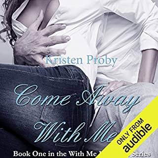 Come Away with Me                   By:                                                                                                                                 Kristen Proby                               Narrated by:                                                                                                                                 Jennifer Mack                      Length: 11 hrs and 4 mins     3,469 ratings     Overall 4.0