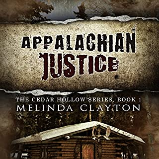 Appalachian Justice     Cedar Hollow, Book 1              By:                                                                                                                                 Melinda Clayton                               Narrated by:                                                                                                                                 Lee Covington                      Length: 7 hrs and 23 mins     46 ratings     Overall 4.2