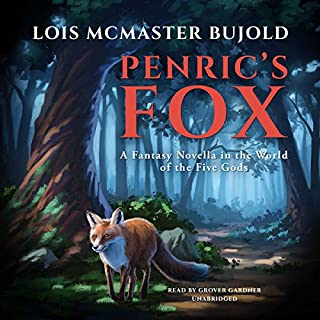 Penric's Fox     A Novella in the World of the Five Gods (Penric and Desdemona, Book 3)               Written by:                                                                                                                                 Lois McMaster Bujold                               Narrated by:                                                                                                                                 Grover Gardner                      Length: 4 hrs and 29 mins     3 ratings     Overall 5.0