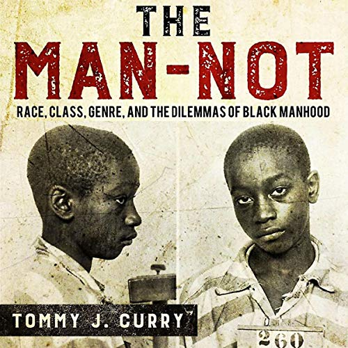 The Man-Not     Race, Class, Genre, and the Dilemmas of Black Manhood              By:                                                                                                                                 Tommy J. Curry                               Narrated by:                                                                                                                                 Chris Monteiro                      Length: 12 hrs and 33 mins     7 ratings     Overall 4.7