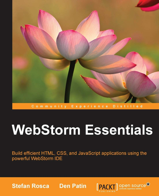 WebStorm Essentials: Build efficient HTML, CSS and JavaScript applications using the powerful WebStorm IDE