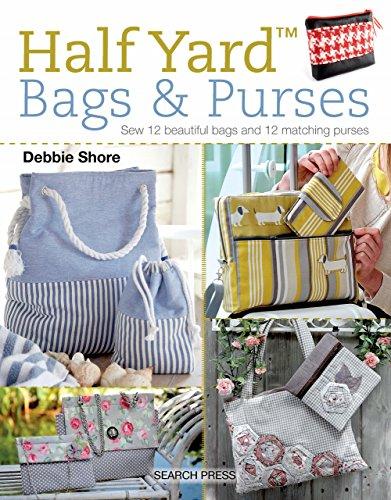 Half Yard™ Bags & Purses: Sew 12 beautiful bags and 12 matching purses