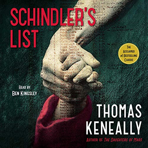 Schindler's List                   By:                                                                                                                                 Thomas Keneally                               Narrated by:                                                                                                                                 Ben Kingsley                      Length: 4 hrs and 43 mins     291 ratings     Overall 4.3
