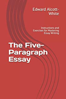 The Five-Paragraph Essay: Instructions and Exercises for Mastering Essay Writing