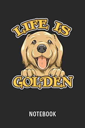 Life Is Golden Notebook: Blank & Lined Golden Retriever Journal (6 x 9) For Every Goldie Dog Owner