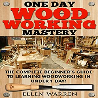 One Day Woodworking Mastery     The Complete Beginner's Guide to Learning Woodworking in Under 1 Day              By:                                                                                                                                 Ellen Warren,                                                                                        Mark Rossberg                               Narrated by:                                                                                                                                 Matt Haynes                      Length: 57 mins     Not rated yet     Overall 0.0