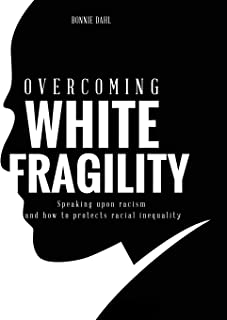 Overcoming White Fragility: Speaking upon racism and how to protects racial inequality