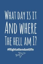 """What Day Is It And Where The Hell Am I, Flight Attendant Life Journal: 6"""" X 9"""" Lined Blank Journal for Record Keeping"""