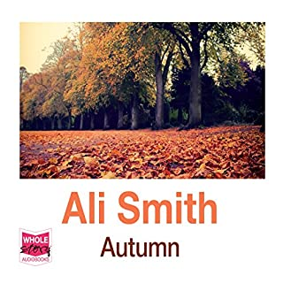 Autumn     Seasonal Quartet, Book 1              By:                                                                                                                                 Ali Smith                               Narrated by:                                                                                                                                 Melody Grove                      Length: 5 hrs and 27 mins     24 ratings     Overall 4.1