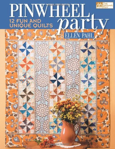 Pinwheel Party: 12 Fun and Unique Quilts