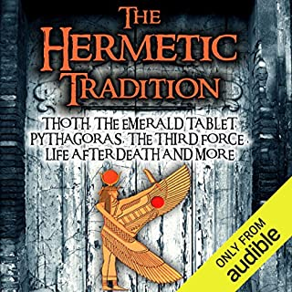 The Hermetic Tradition     Thoth, The Emerald Tablet, Pythagoras, The Third Force, Life After Death and More              By:                                                                                                                                 Adrian Gilbert                               Narrated by:                                                                                                                                 Adrian Gilbert                      Length: 1 hr and 41 mins     18 ratings     Overall 2.8