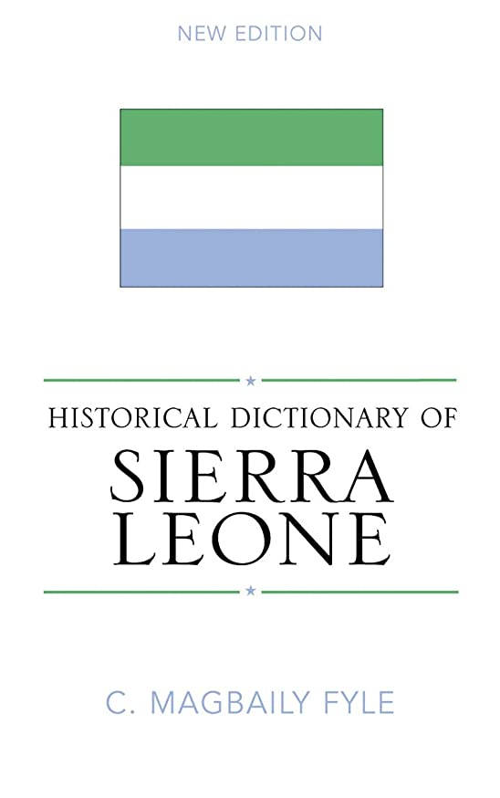 チャーターアメリカ姿勢Historical Dictionary of Sierra Leone (Historical Dictionaries of Africa Book 99) (English Edition)