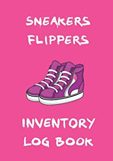 Sneakers Flippers Inventory Log Book: Ultimate Great Gift For Sneakerheads, Amateurs & Beginners Starting Their Sneakers B...